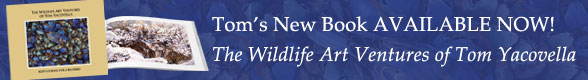 Tom's new Book Available Now! - The Wildlife Art Ventures of Tom Yacovella
